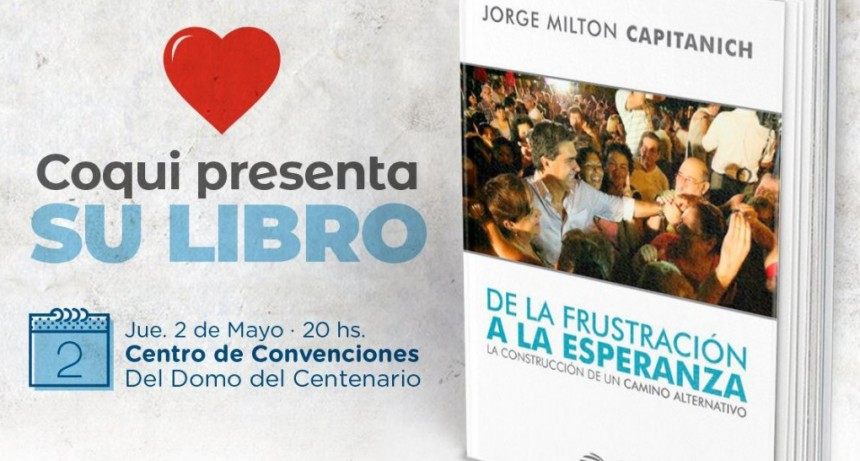 """El Intendente Capitanich presenta su nuevo libro: """"De la frustración a la esperanza"""""""